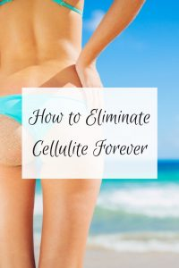 Tips on how to eliminate cellulite forever