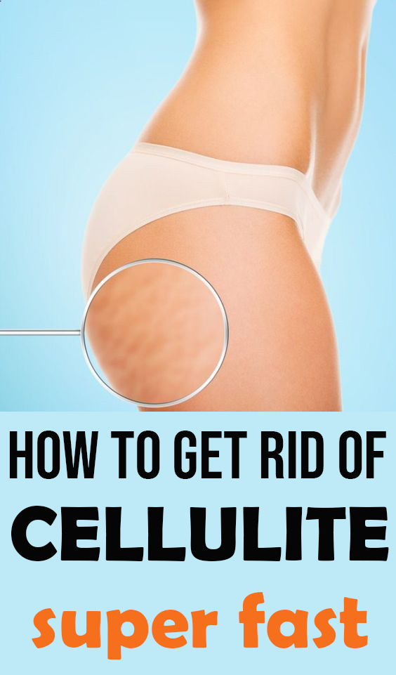 Get Rid Of Cellulite Quickly